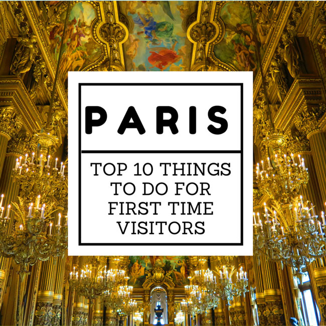 Top 10 things to do in paris for first time visitors for First time home building guide