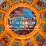 Top 10 Things To Do In Paris For Returning Visitors
