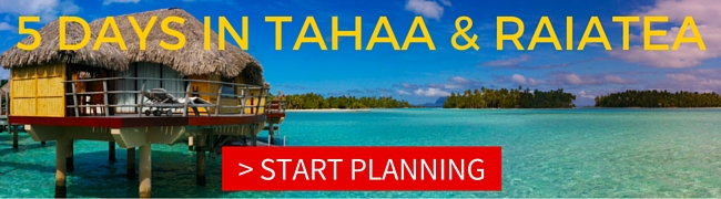 5 DAYS IN TAHAA AND RAIATEA