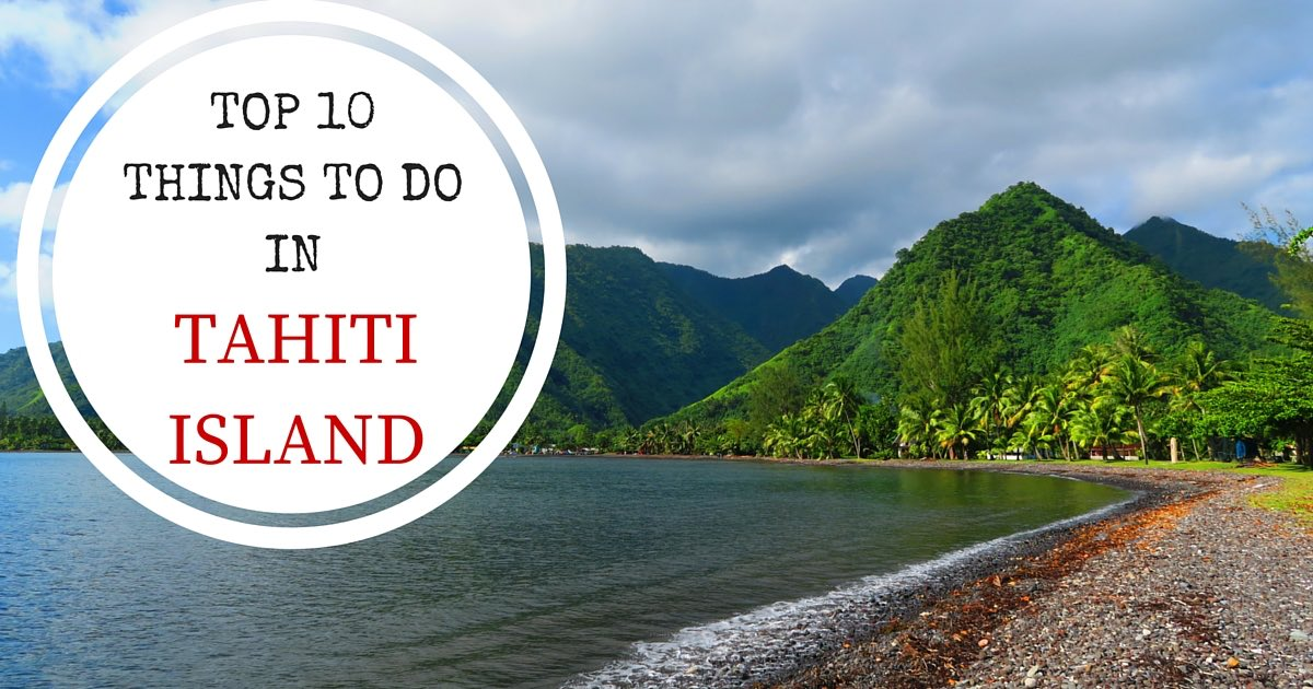 Top 10 Things To Do In Tahiti French Polynesia X Days In Y