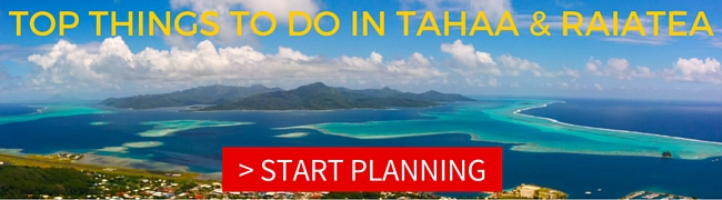 TOP THINGS TO DO TAHAA AND RAIATEA