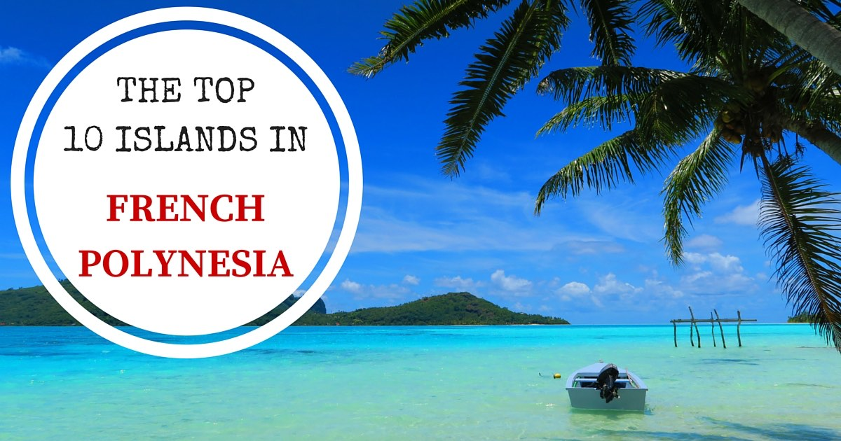 The Top 10 Islands In French Polynesia | X Days In Y