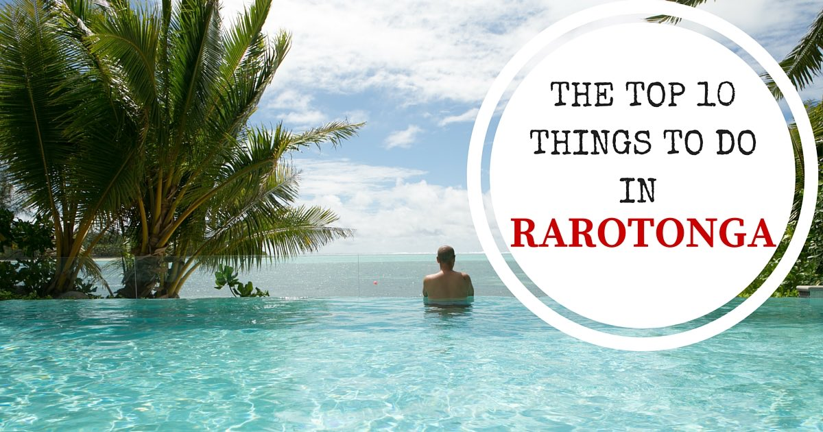 Top 10 Things To Do In Rarotonga Cook Islands X Days In Y